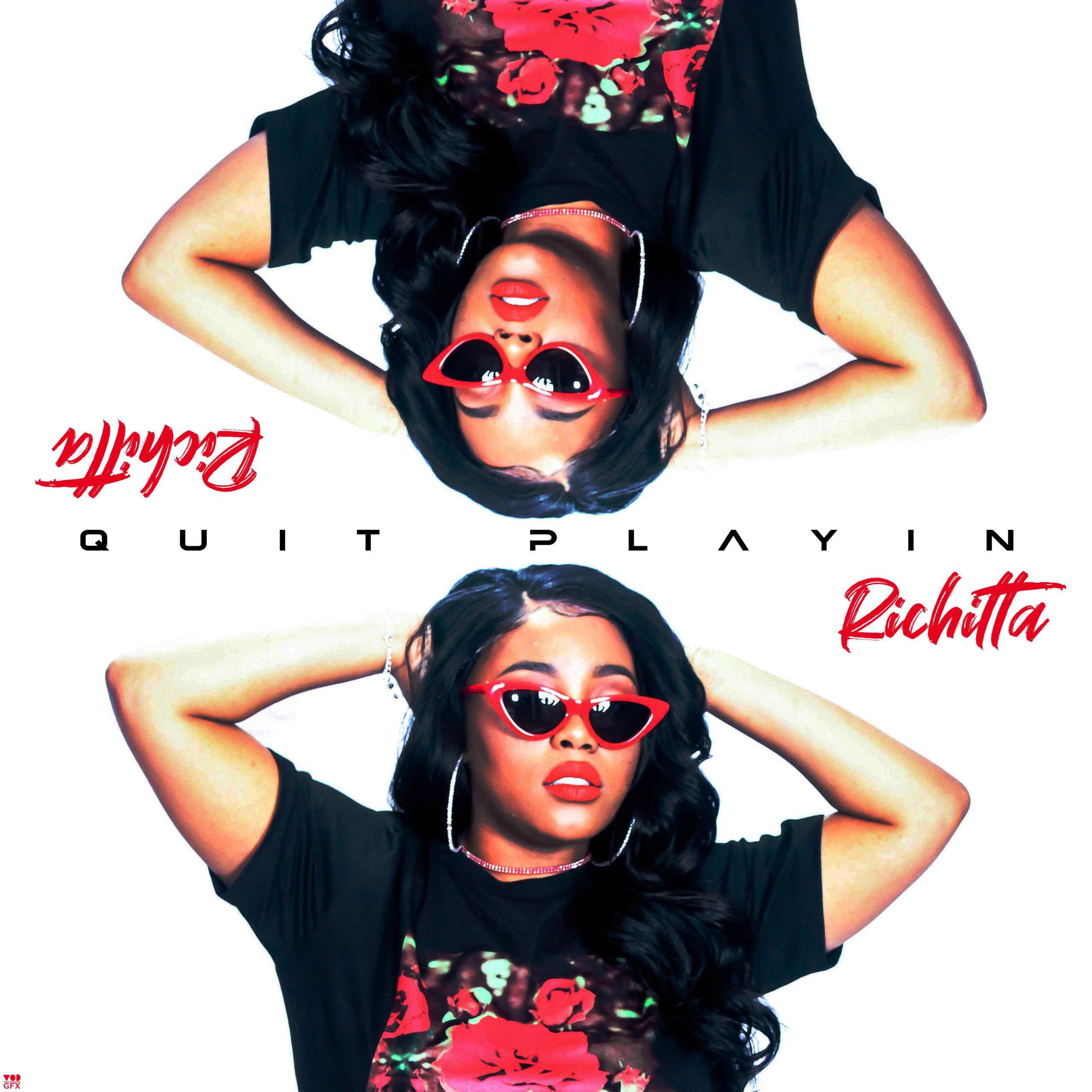 Quit Playin – Richitta